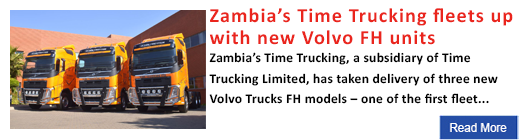 Zambia's Time Trucking fleets up with new Volvo FH units