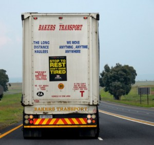 Listen to the advice of the truckers. They are experienced on the long haul so take their advice: Stop to rest and don't drive tired. (The poster displayed on the truck is a FleetWatch Initiative for Road Safety. Thanks to Bakers Transport for spreading the message on its trucks).